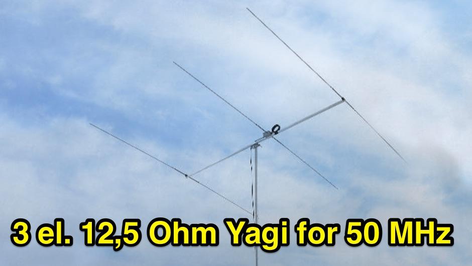 3 Element 12,5 Ohm Yagi for 50 MHz